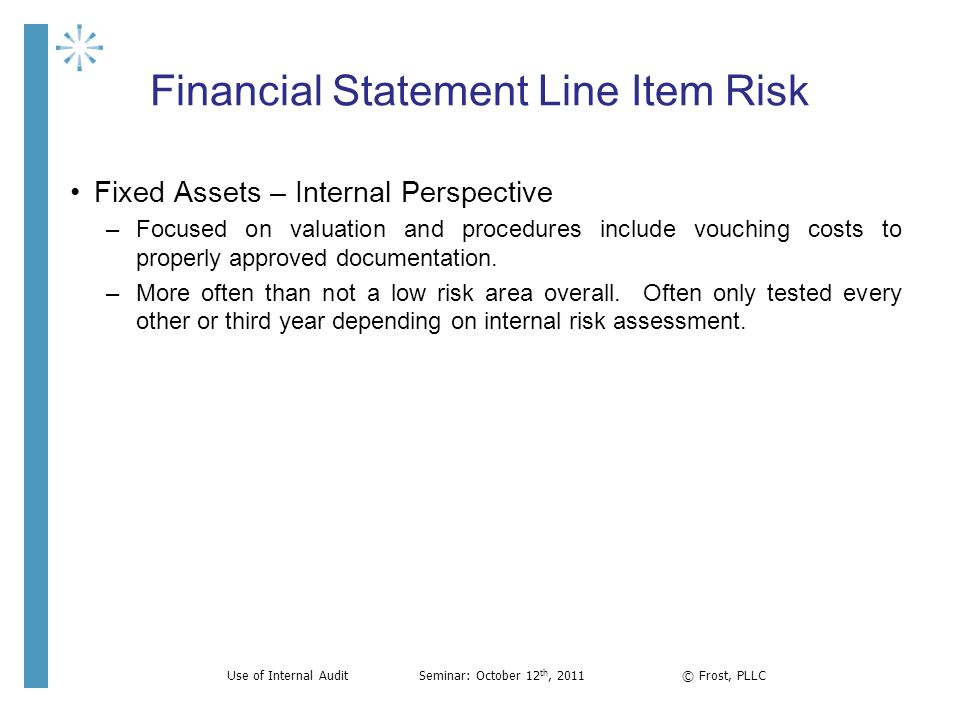Financial Statement Line Item Risk Fixed Assets – Internal Perspective –Focused on valuation and procedures include vouching costs to properly approve