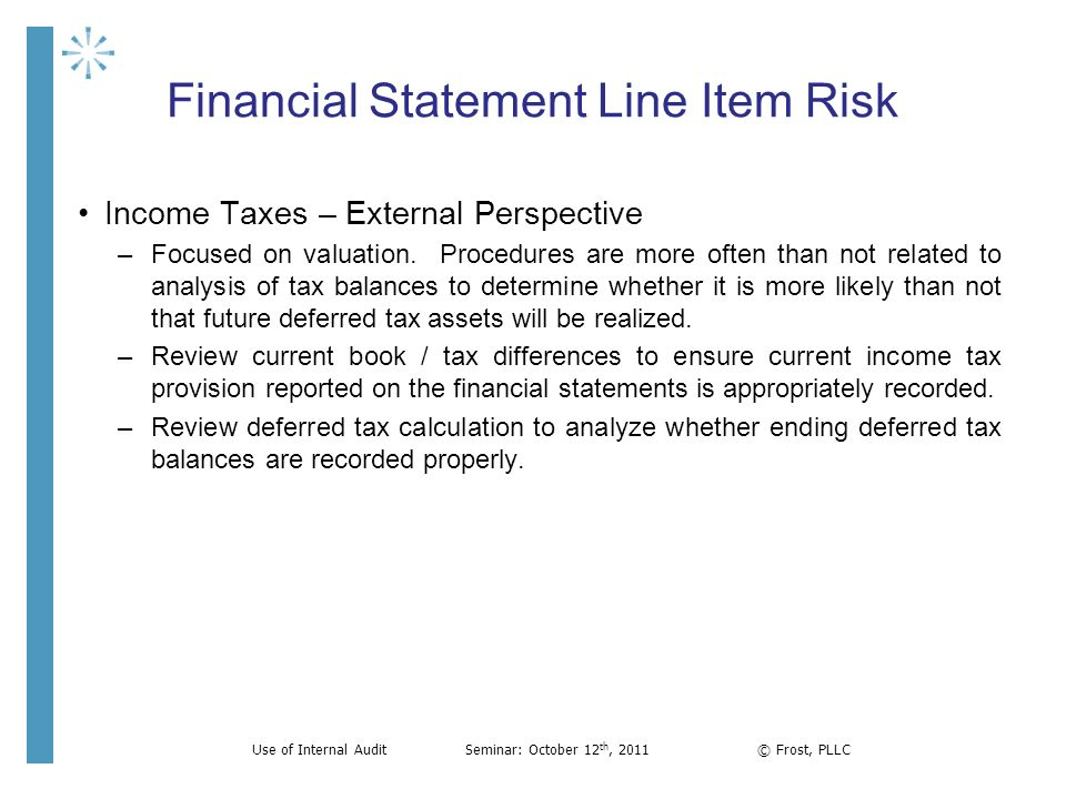 Financial Statement Line Item Risk Income Taxes – External Perspective –Focused on valuation. Procedures are more often than not related to analysis o