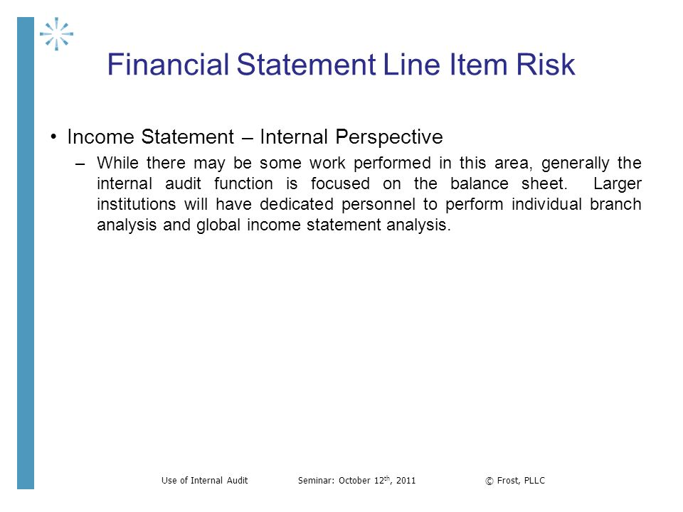 Financial Statement Line Item Risk Income Statement – Internal Perspective –While there may be some work performed in this area, generally the interna