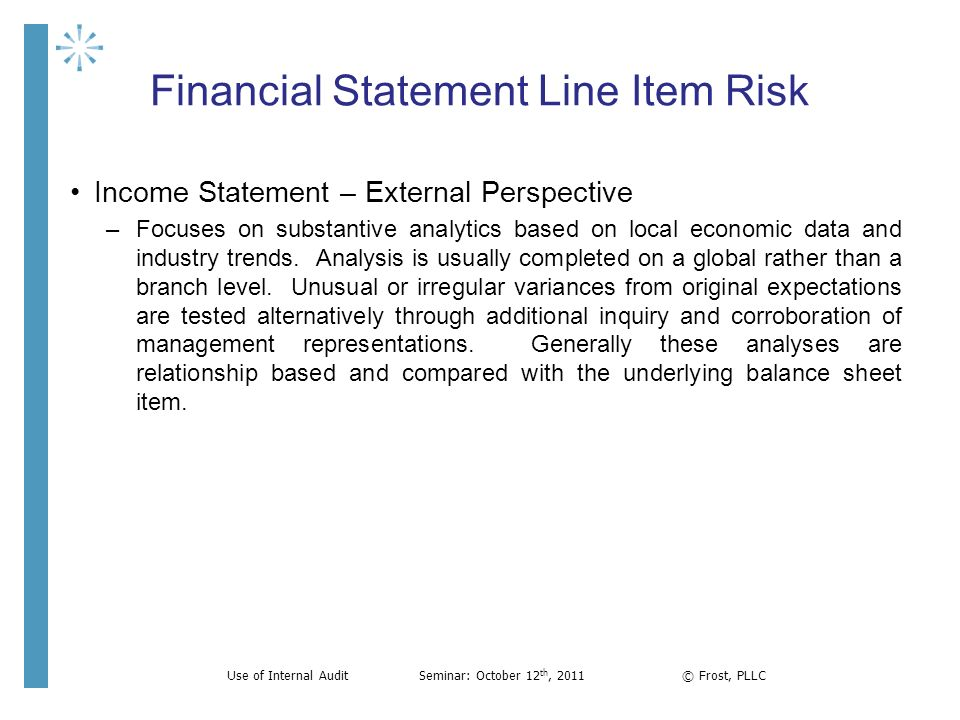 Financial Statement Line Item Risk Income Statement – External Perspective –Focuses on substantive analytics based on local economic data and industry