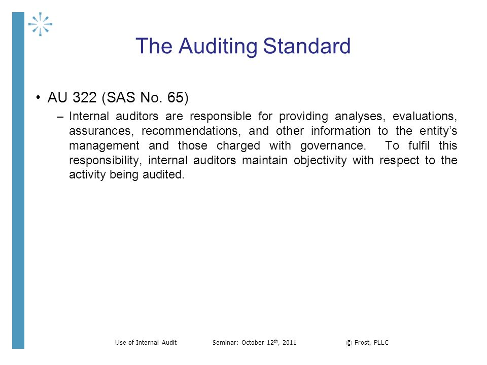 The Auditing Standard AU 322 (SAS No. 65) –Internal auditors are responsible for providing analyses, evaluations, assurances, recommendations, and oth