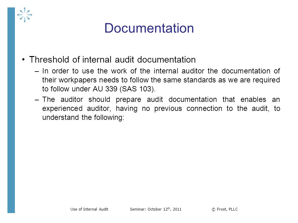 Documentation Threshold of internal audit documentation –In order to use the work of the internal auditor the documentation of their workpapers needs