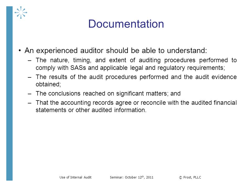 Documentation An experienced auditor should be able to understand: –The nature, timing, and extent of auditing procedures performed to comply with SAS