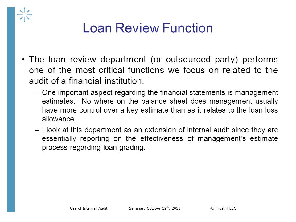 Loan Review Function The loan review department (or outsourced party) performs one of the most critical functions we focus on related to the audit of