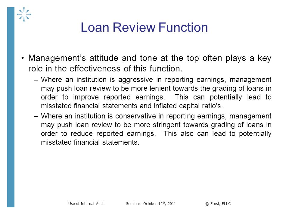 Loan Review Function Managements attitude and tone at the top often plays a key role in the effectiveness of this function. –Where an institution is a