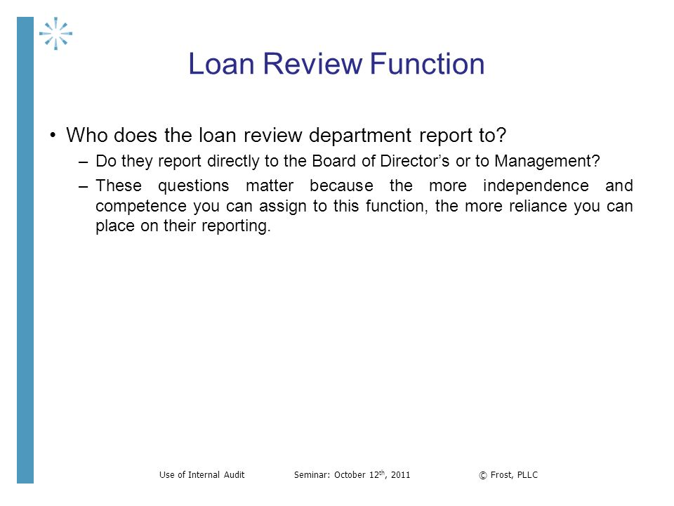 Loan Review Function Who does the loan review department report to? –Do they report directly to the Board of Directors or to Management? –These questi