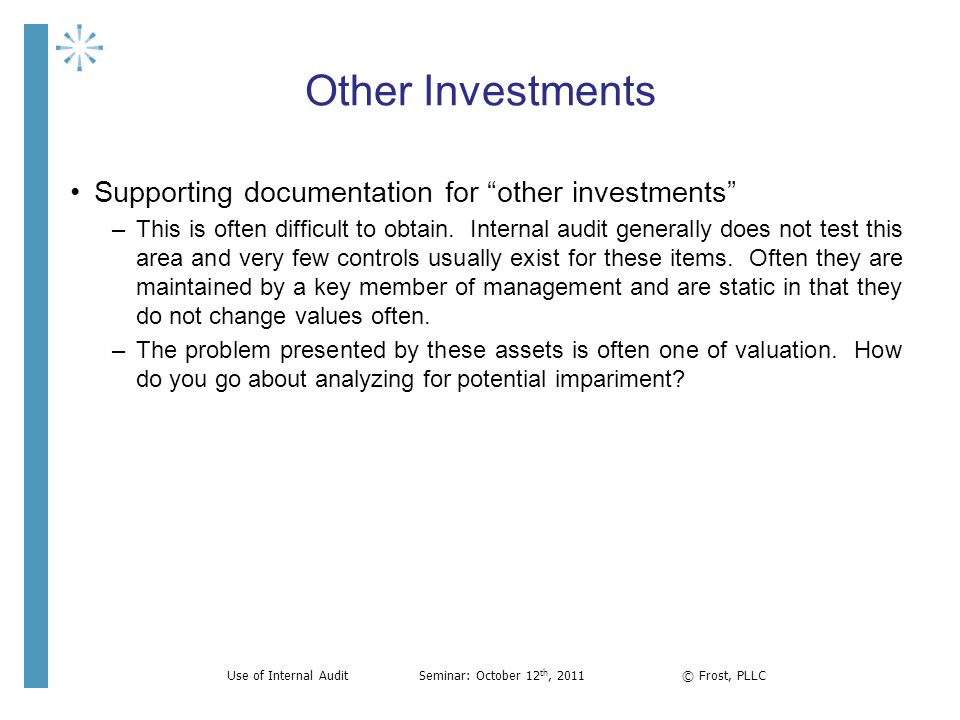 Other Investments Supporting documentation for other investments –This is often difficult to obtain. Internal audit generally does not test this area
