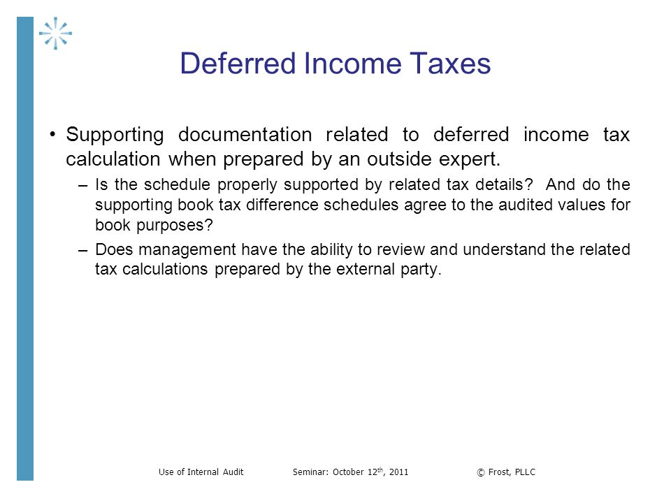 Deferred Income Taxes Supporting documentation related to deferred income tax calculation when prepared by an outside expert. –Is the schedule properl