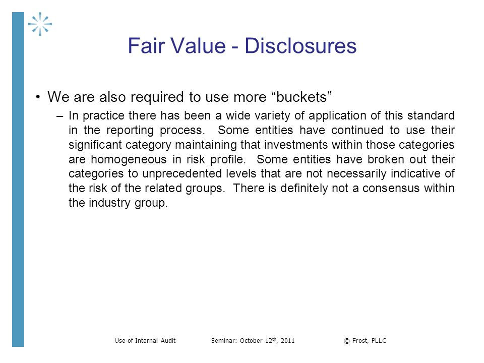 Fair Value - Disclosures We are also required to use more buckets –In practice there has been a wide variety of application of this standard in the re