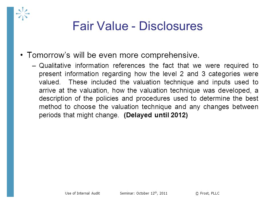 Fair Value - Disclosures Tomorrows will be even more comprehensive. –Qualitative information references the fact that we were required to present info
