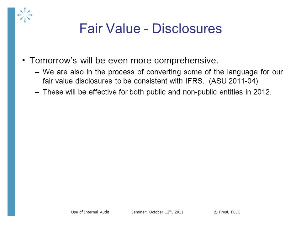 Fair Value - Disclosures Tomorrows will be even more comprehensive. –We are also in the process of converting some of the language for our fair value