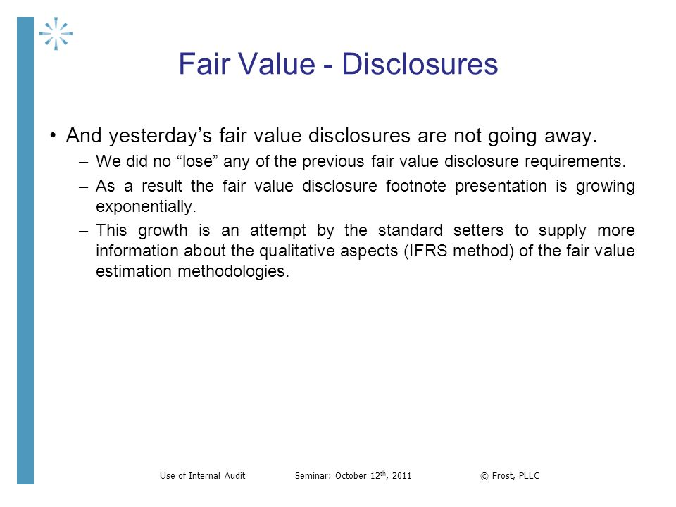Fair Value - Disclosures And yesterdays fair value disclosures are not going away. –We did no lose any of the previous fair value disclosure requireme