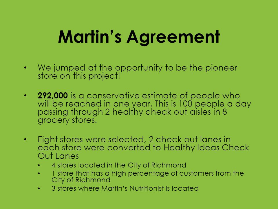 Martins Agreement We jumped at the opportunity to be the pioneer store on this project! 292,000 is a conservative estimate of people who will be reach