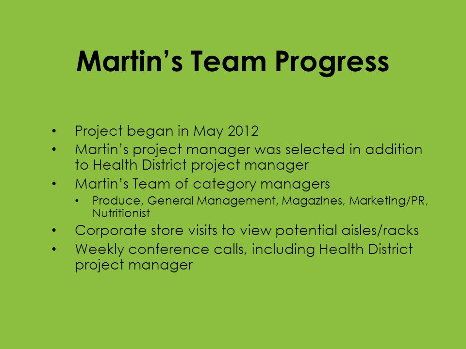 Martins Team Progress Project began in May 2012 Martins project manager was selected in addition to Health District project manager Martins Team of ca