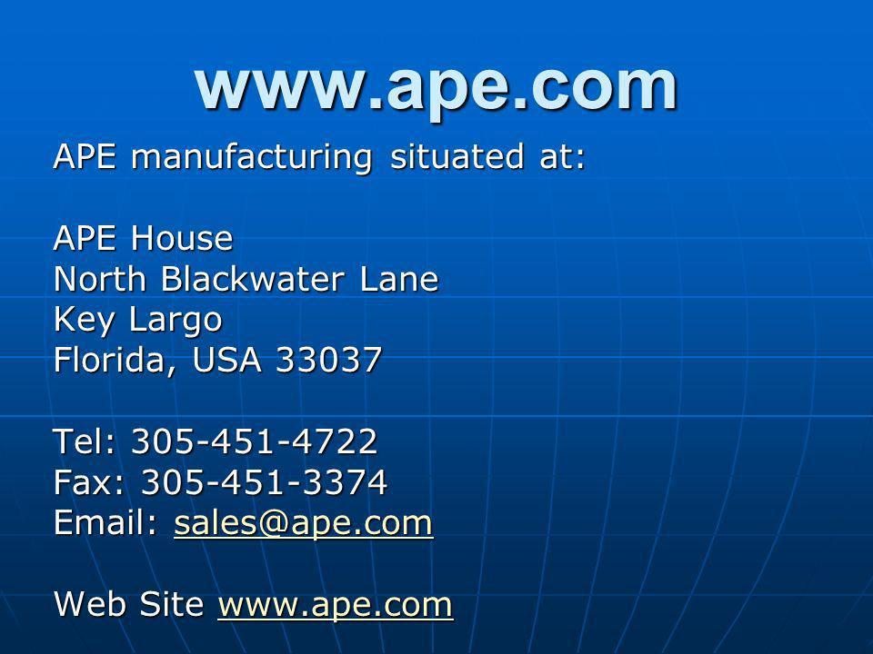 www.ape.com APE manufacturing situated at: APE House North Blackwater Lane Key Largo Florida, USA 33037 Tel: 305-451-4722 Fax: 305-451-3374 Email: sales@ape.com sales@ape.com Web Site www.ape.com www.ape.com