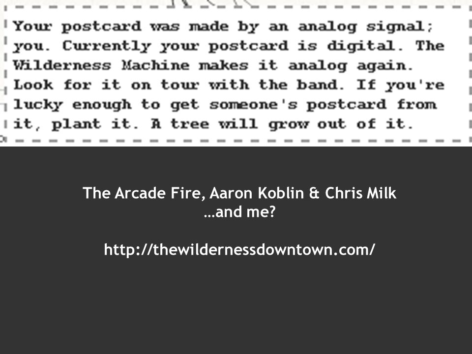 The Arcade Fire, Aaron Koblin & Chris Milk …and me? http://thewildernessdowntown.com/