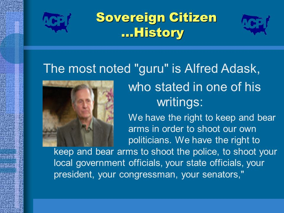 Sovereign Citizen …History The most noted