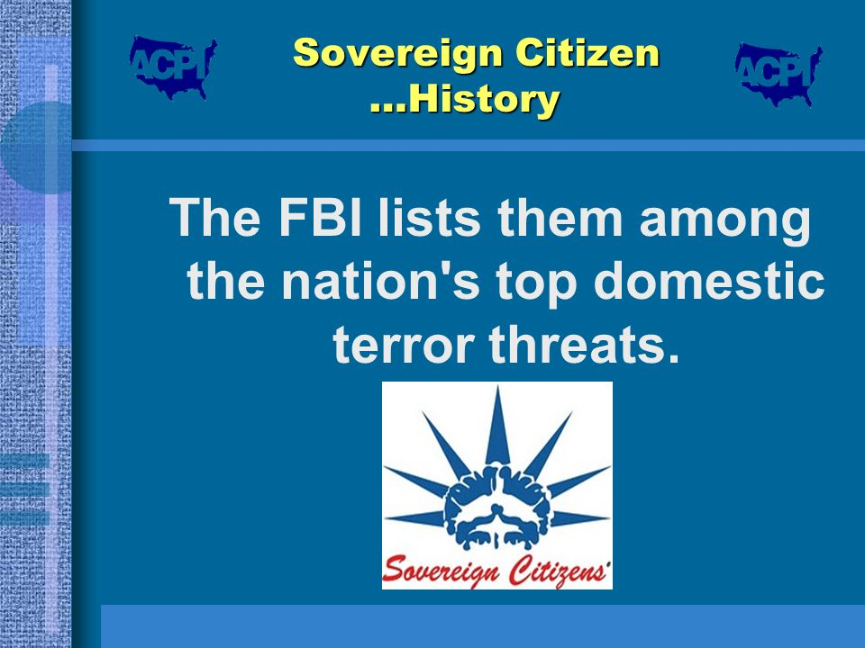 Sovereign Citizen …History The FBI lists them among the nation's top domestic terror threats.