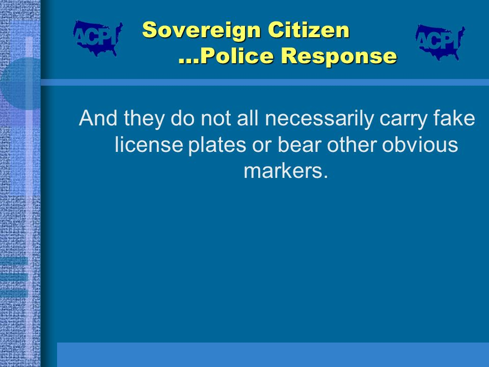 Sovereign Citizen …Police Response And they do not all necessarily carry fake license plates or bear other obvious markers.