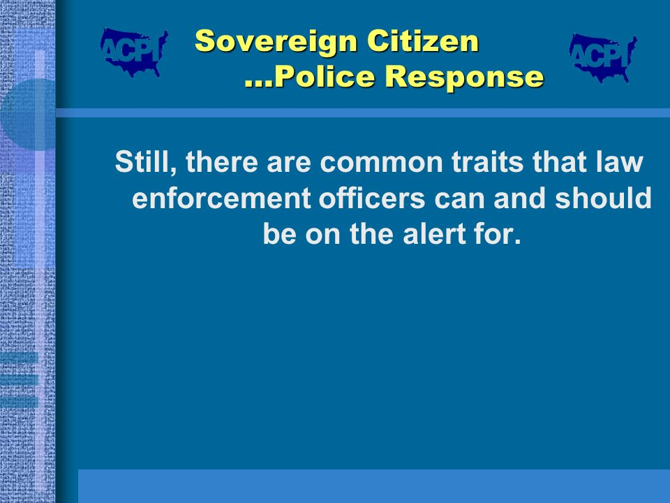 Sovereign Citizen …Police Response Still, there are common traits that law enforcement officers can and should be on the alert for.