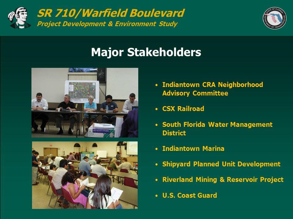 SR 710/Warfield Boulevard Project Development & Environment Study Major Stakeholders Indiantown CRA Neighborhood Advisory Committee CSX Railroad South