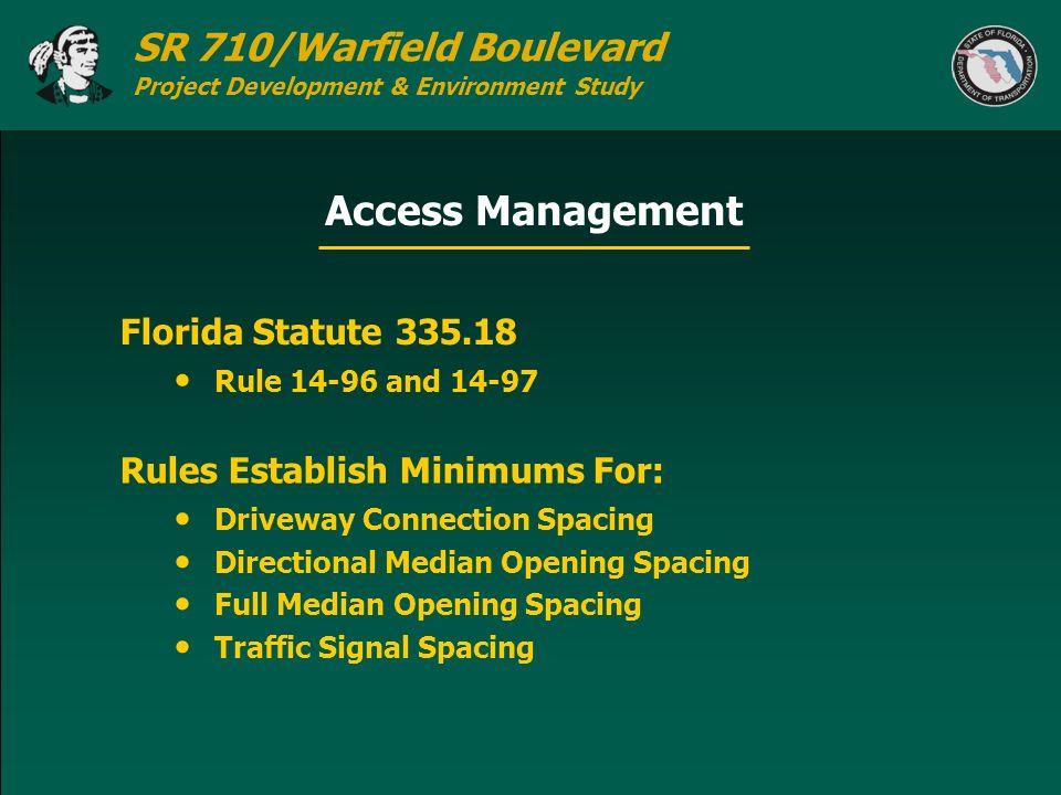 SR 710/Warfield Boulevard Project Development & Environment Study Access Management Florida Statute 335.18 Rule 14-96 and 14-97 Rules Establish Minimu