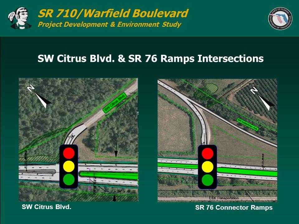 SR 710/Warfield Boulevard Project Development & Environment Study SW Citrus Blvd. & SR 76 Ramps Intersections SW Citrus Blvd. SR 76 Connector Ramps