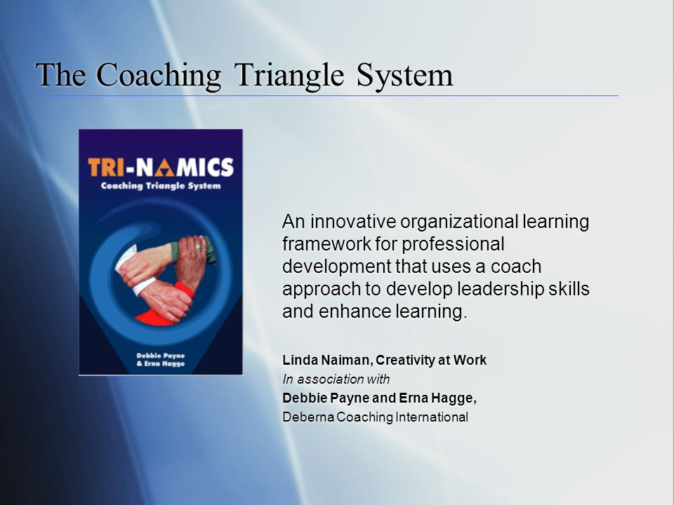 The Coaching Triangle System An innovative organizational learning framework for professional development that uses a coach approach to develop leader