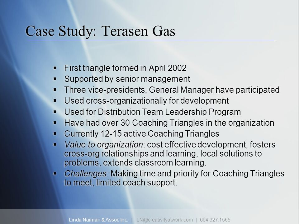 Linda Naiman & Assoc Inc. | LN@creativityatwork.com | 604.327.1565 Case Study: Terasen Gas First triangle formed in April 2002 Supported by senior man