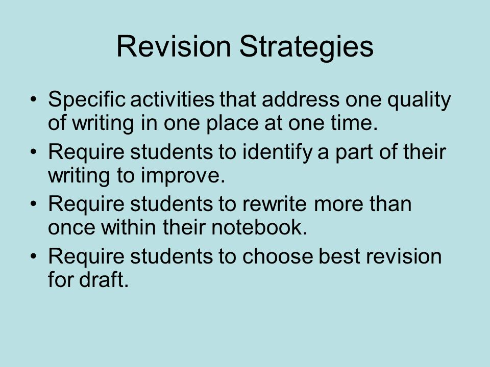 Revision Strategies Specific activities that address one quality of writing in one place at one time. Require students to identify a part of their wri