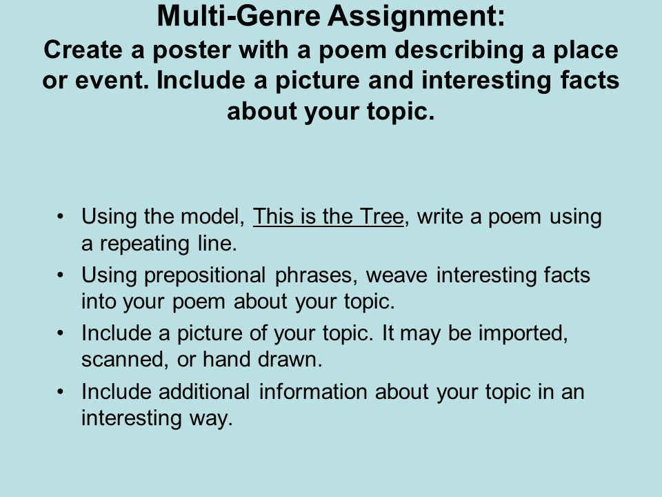 Multi-Genre Assignment: Create a poster with a poem describing a place or event. Include a picture and interesting facts about your topic. Using the m