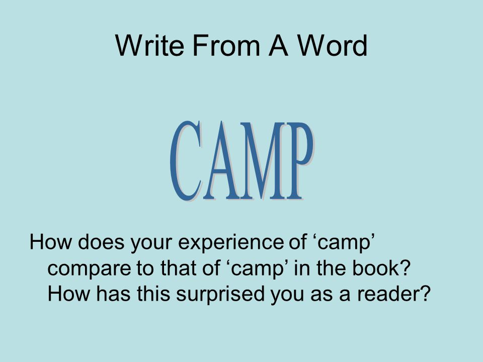 Write From A Word How does your experience of camp compare to that of camp in the book? How has this surprised you as a reader?