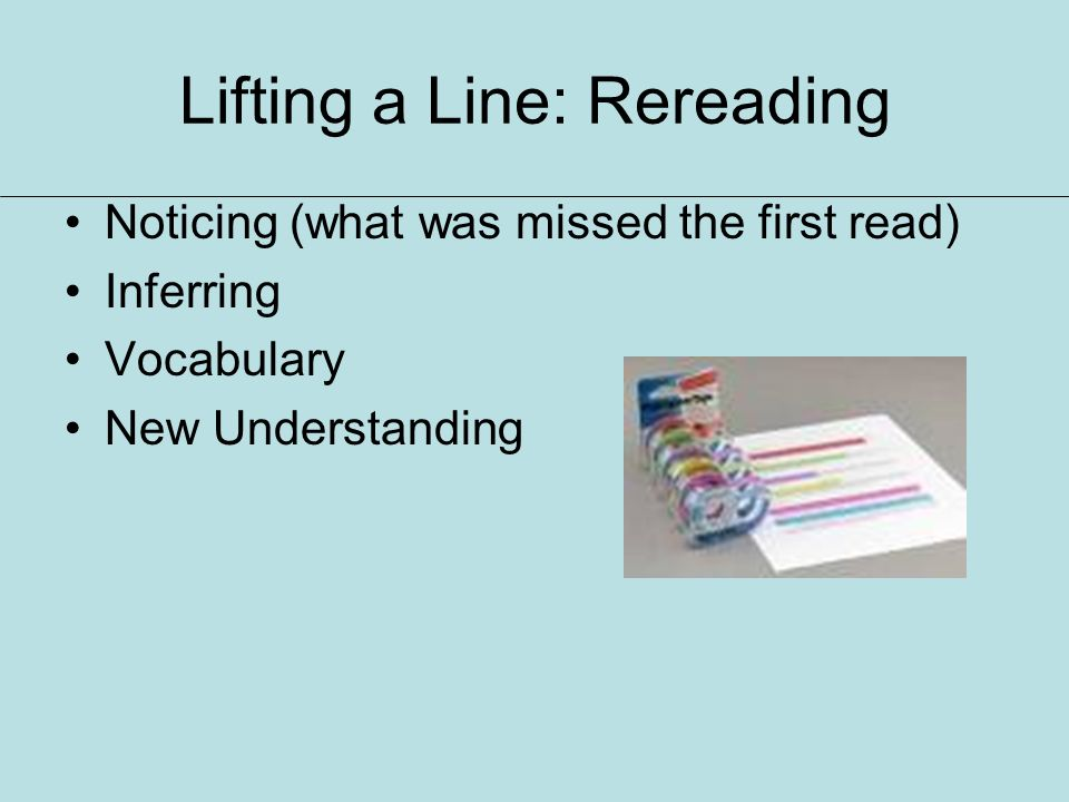 Lifting a Line: Rereading Noticing (what was missed the first read) Inferring Vocabulary New Understanding