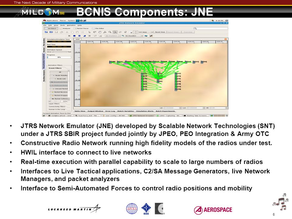 BCNIS Components: JNE JTRS Network Emulator (JNE) developed by Scalable Network Technologies (SNT) under a JTRS SBIR project funded jointly by JPEO, P