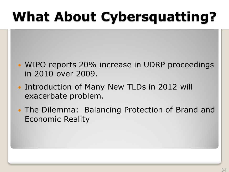2010 TRADEMARK LAW SEMINAR THE FUTURE OF BRAND PROTECTION What About Cybersquatting? WIPO reports 20% increase in UDRP proceedings in 2010 over 2009.