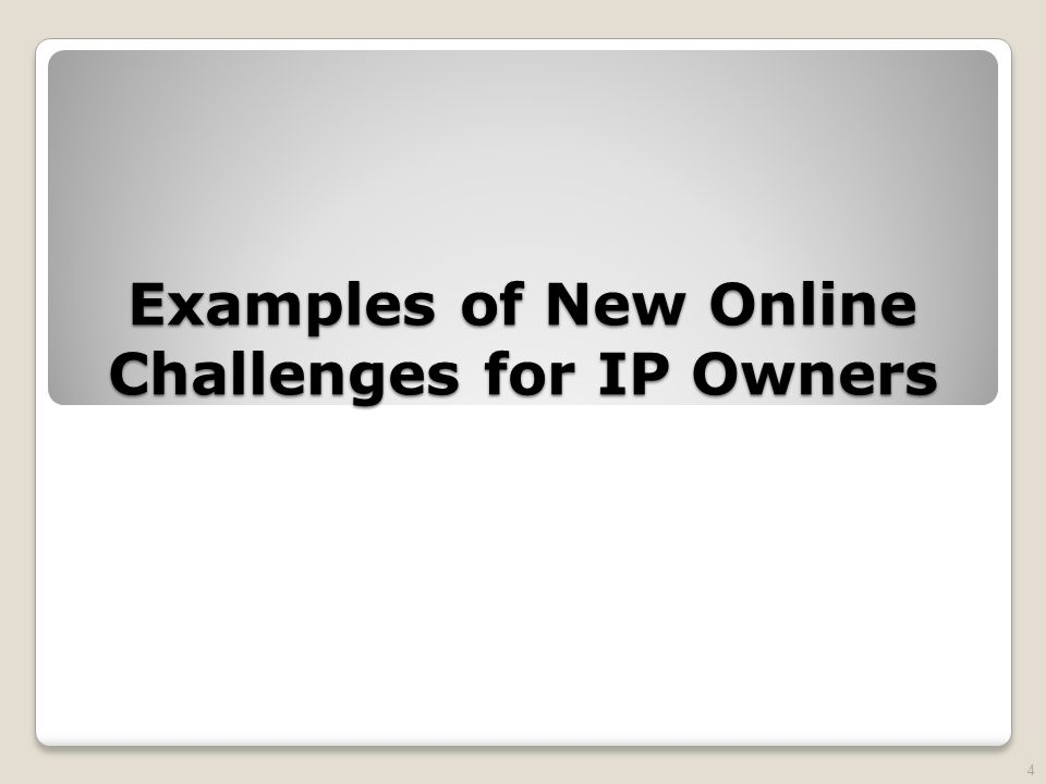 Examples of New Online Challenges for IP Owners 4