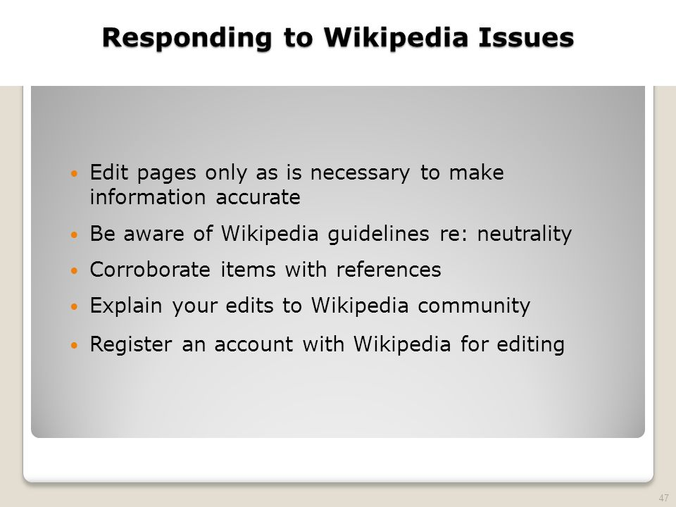 2010 TRADEMARK LAW SEMINAR THE FUTURE OF BRAND PROTECTION Responding to Wikipedia Issues Edit pages only as is necessary to make information accurate