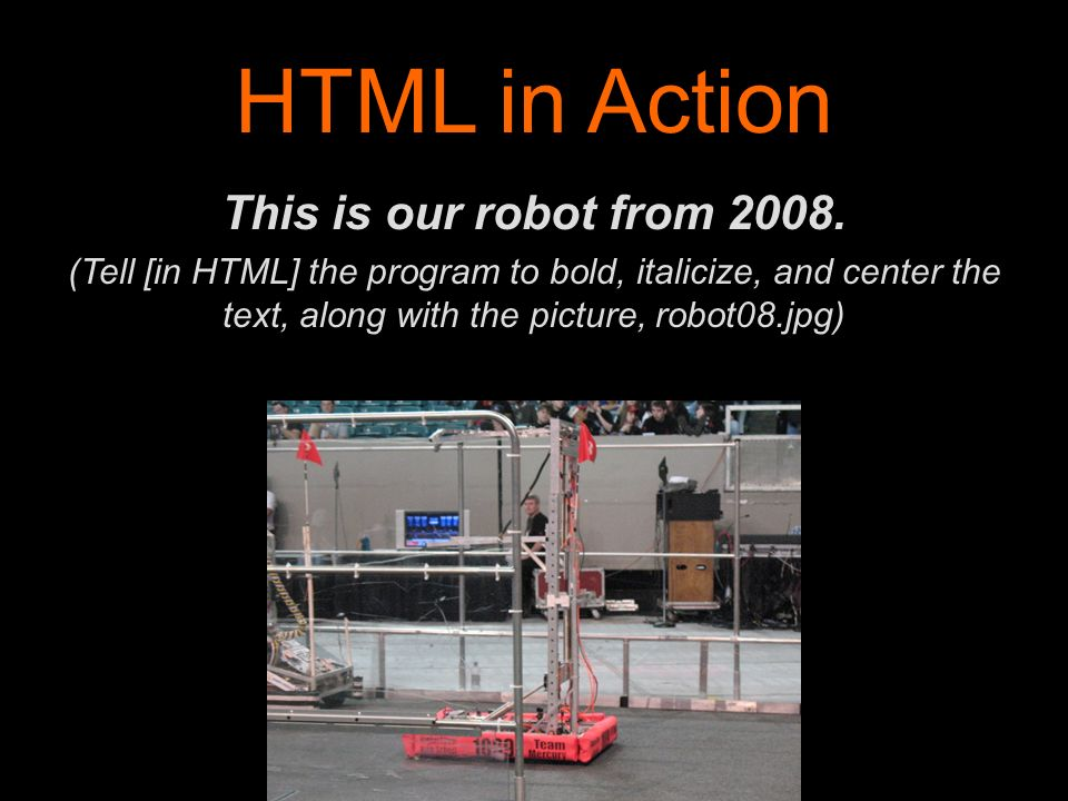 HTML in Action This is our robot from 2008.