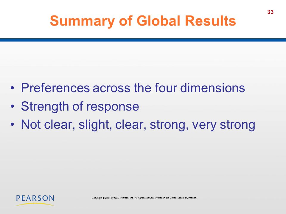 33 Summary of Global Results Preferences across the four dimensions Strength of response Not clear, slight, clear, strong, very strong Copyright © 200