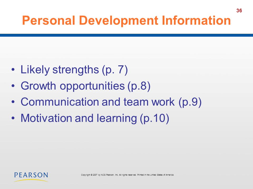 36 Personal Development Information Likely strengths (p. 7) Growth opportunities (p.8) Communication and team work (p.9) Motivation and learning (p.10