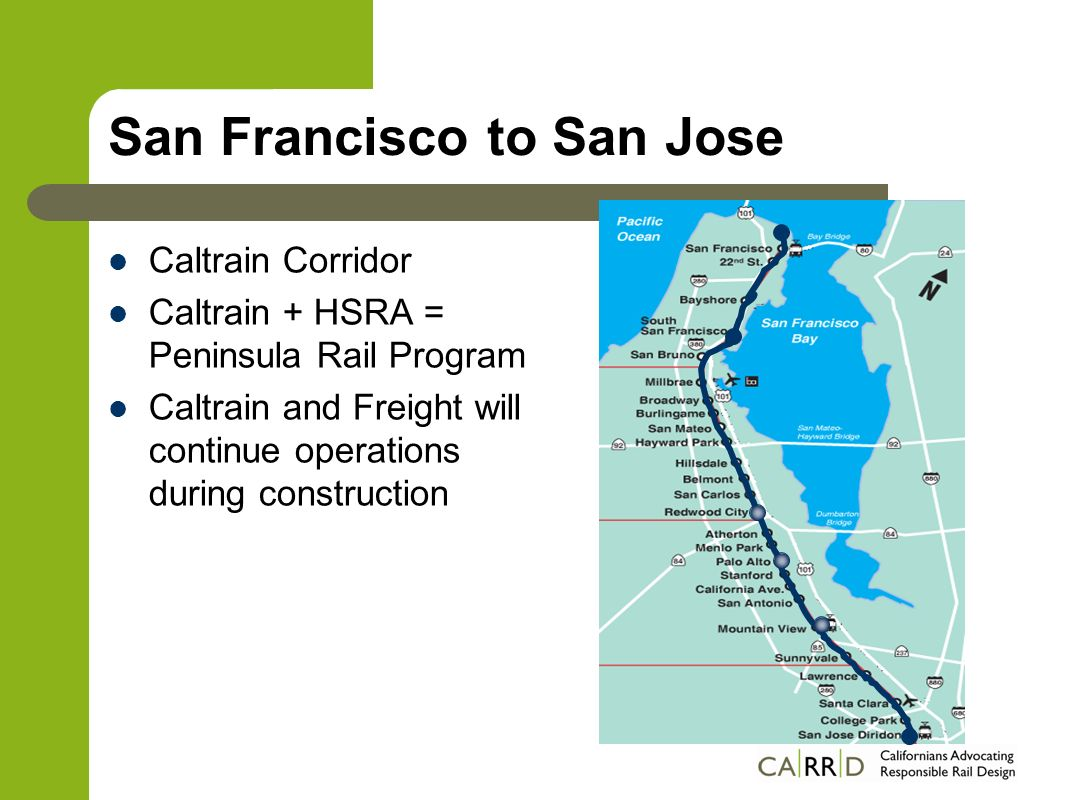San Francisco to San Jose Caltrain Corridor Caltrain + HSRA = Peninsula Rail Program Caltrain and Freight will continue operations during construction