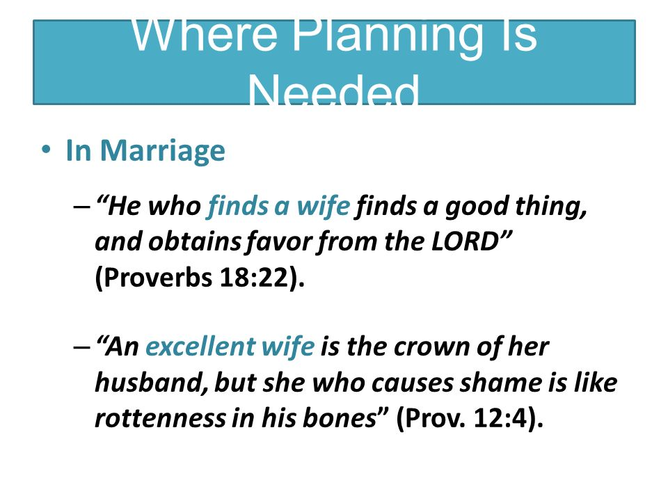 Where Planning Is Needed In Marriage – He who finds a wife finds a good thing, and obtains favor from the LORD (Proverbs 18:22).