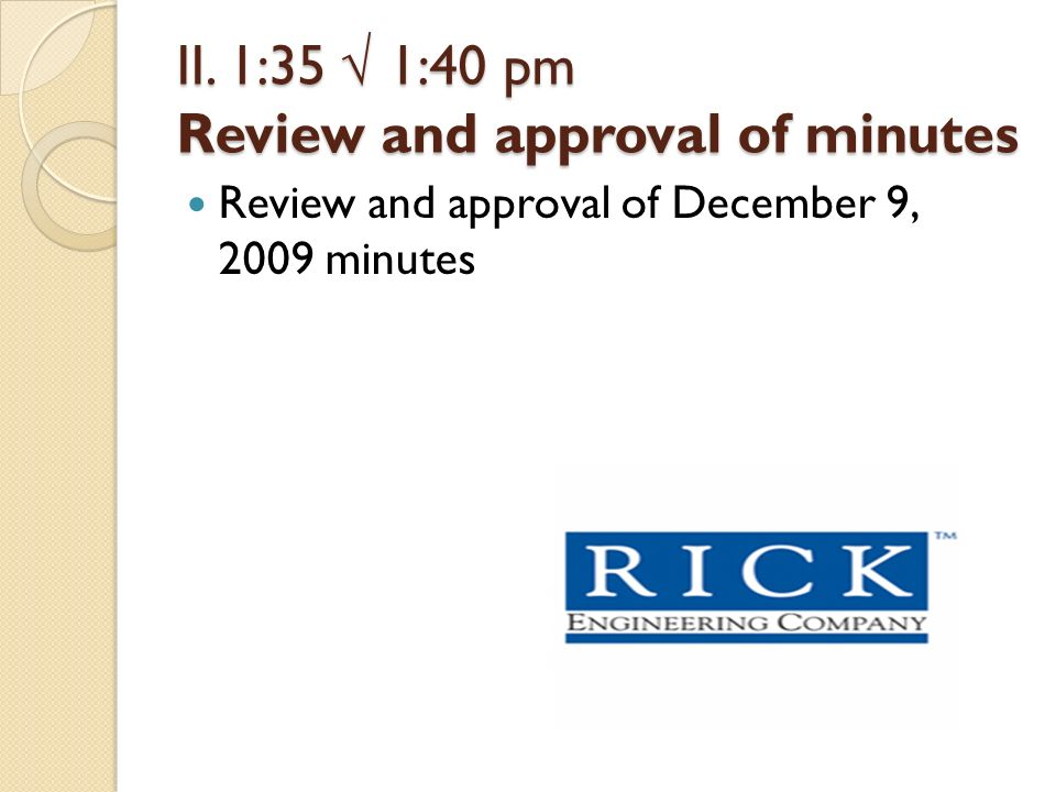 II. 1:35 1:40 pm Review and approval of minutes Review and approval of December 9, 2009 minutes