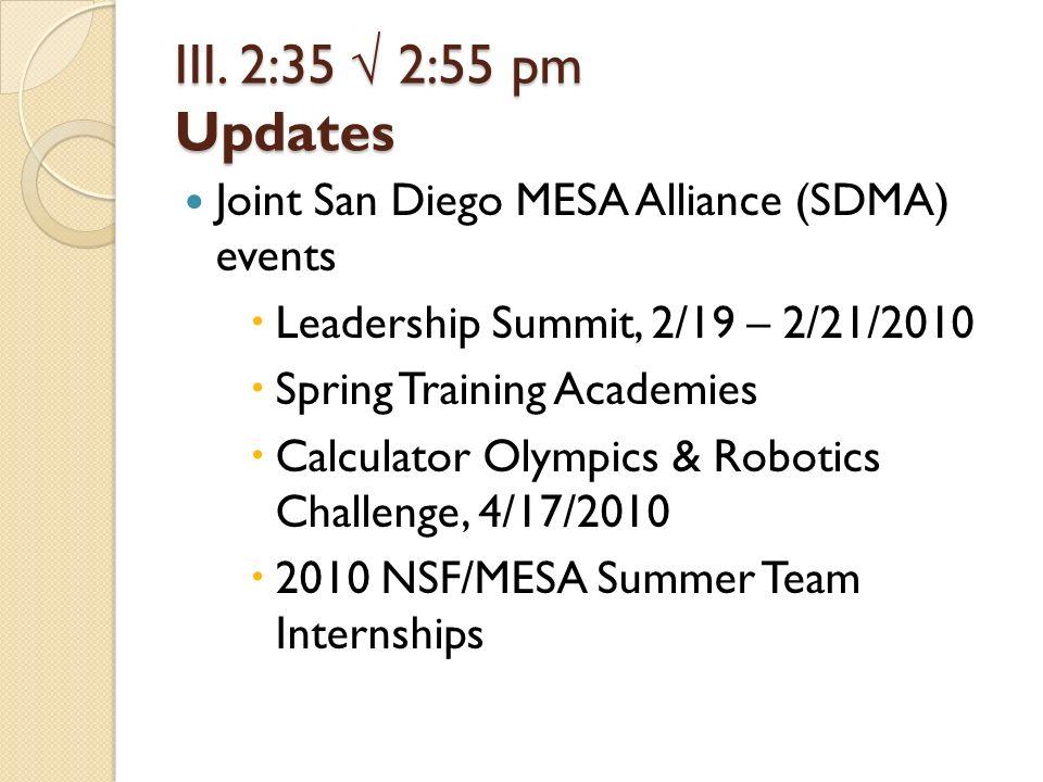 III. 2:35 2:55 pm Updates Joint San Diego MESA Alliance (SDMA) events Leadership Summit, 2/19 – 2/21/2010 Spring Training Academies Calculator Olympic