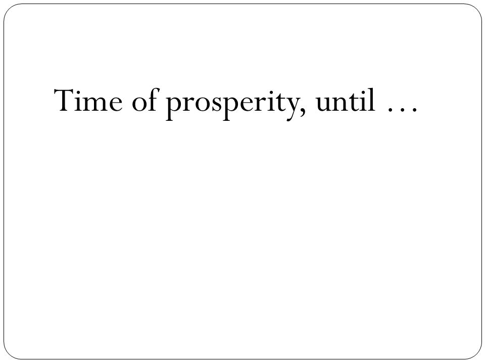 Time of prosperity, until …