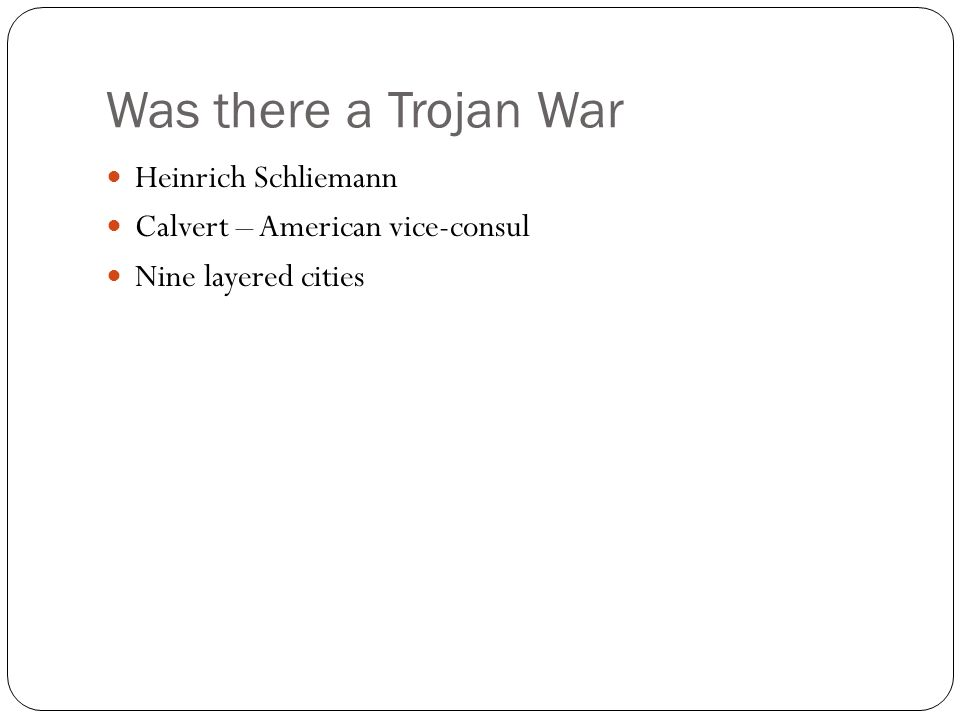 Was there a Trojan War Heinrich Schliemann Calvert – American vice-consul Nine layered cities