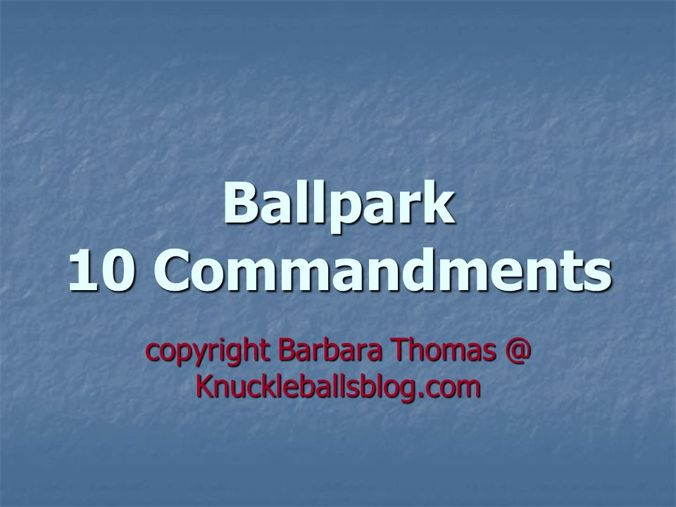 Ballpark 10 Commandments copyright Barbara Thomas @ Knuckleballsblog.com