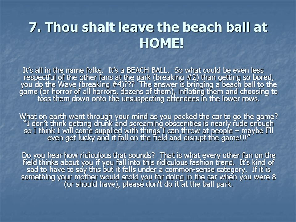 7. Thou shalt leave the beach ball at HOME. Its all in the name folks.