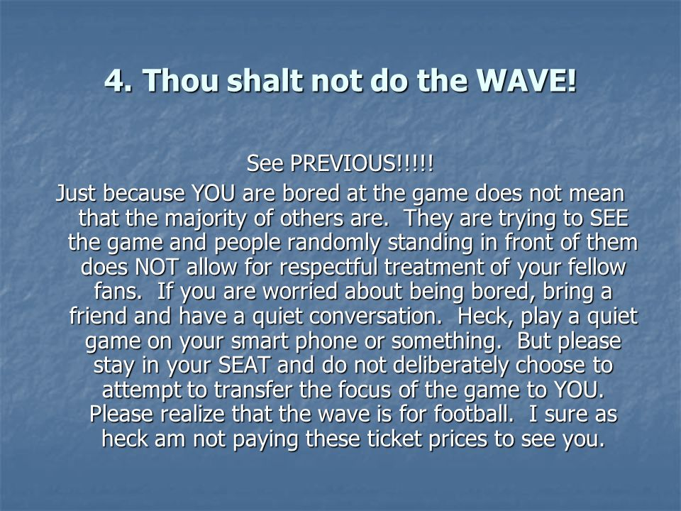 4. Thou shalt not do the WAVE. See PREVIOUS!!!!.