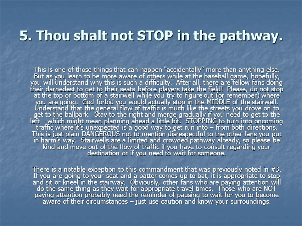 5. Thou shalt not STOP in the pathway.